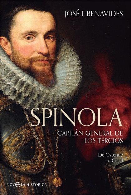 SPINOLA. CAPITÁN GENERAL DE LOS TERCIOS. DE OSTENDE A CASAL