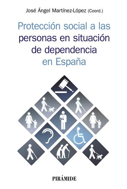 PROTECCIÓN SOCIAL A LAS PERSONAS EN SITUACIÓN DE DEPENDENCIA EN ESPAÑA          CONTEXTO, ESTRU