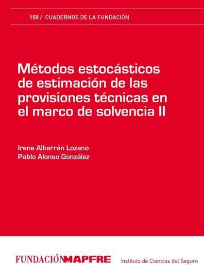 MÉTODOS ETOCÁSTICOS DE ESTIMACIÓN DE LAS PROVISIONES TÉCNICAS EN EL MARCO DE SOLVENCIA II