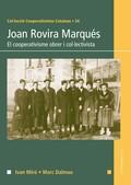 JOAN ROVIRA MARQUÉS. EL COOPERATIVISME OBRER I COL·LECTIVISTA