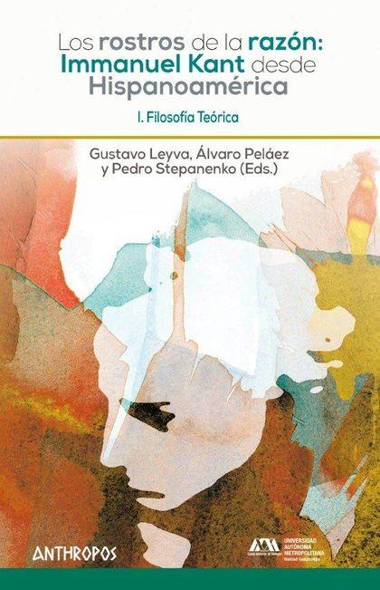 LOS ROSTROS DE LA RAZON: I. KANT DESDE HISPANOAMERICA. I.. FILOSOFÍA TEÓRICA