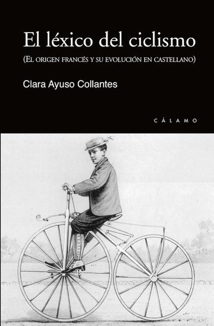 EL LÉXICO DEL CICLISMO. EL ORIGEN FRANCÉS Y SU EVOLUCIÓN EN CASTELLANO