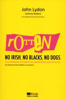 ROTTEN: NO IRISH, NO BLACKS, NO DOGS. LA AUTOBIOGRAFÍA AUTORIZADA DEL CANTANTE DE LOS SEX PISTO