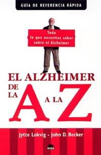 EL ALZHEIMER DE LA A A LA Z: TODO LO QUE NECESITAS SABER SOBRE EL ALZHEIMER
