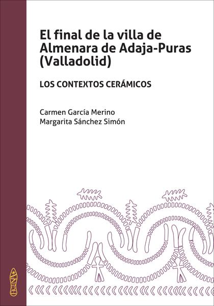 EL FINAL DE LA VILLA DE ALMENARA DE ADAJA-PURAS. LOS CONTEXTOS CERÁMICOS