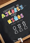 LECCIONES DE AJEDREZ PARA NIÑOS. INICIACION - REGLAS - BASES