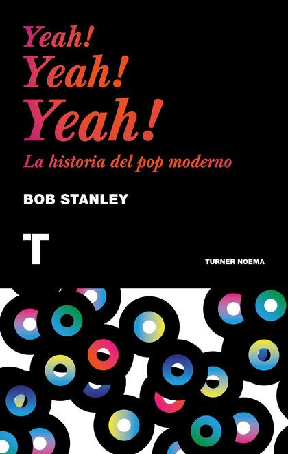 YEAH! YEAH! YEAH!. LA HISTORIA DEL POP MODERNO