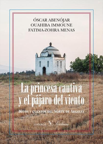 La princesa cautiva y el pájaro del viento. MITOS Y CUENTOS DEL NORTE DE ARGELIA