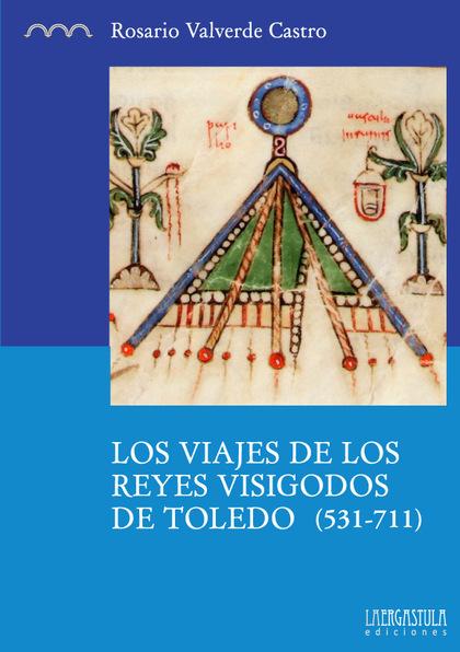LOS VIAJES DE LOS REYES VISIGODOS DE TOLEDO (531-711).