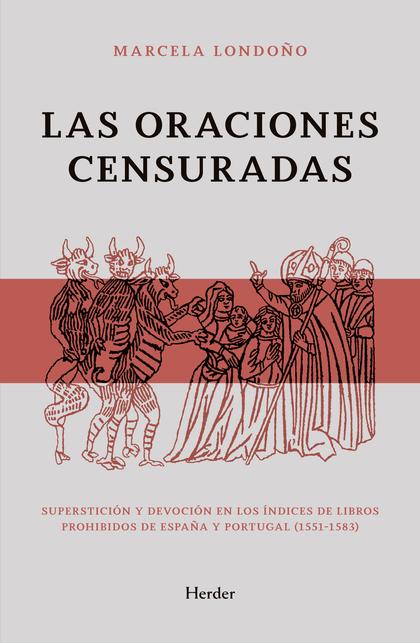 LAS ORACIONES CENSURADAS. SUPERSTICIÓN Y DEVOCIÓN EN LOS ÍNDICES DE LIBROS PROHIBIDOS DE ESPAÑA