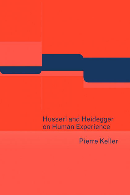 HUSSERL AND HEIDEGGER ON HUMAN EXPERIENCE