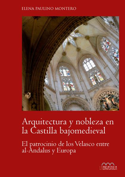 ARQUITECTURA Y NOBLEZA EN LA CASTILLA BAJOMEDIEVAL. EL PATROCINIO DE LOS VELASCO ENTRE AL-ANDAL