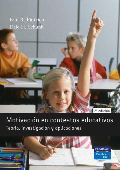 MOTIVACIÓN EN CONTEXTOS EDUCATIVOS : TEORÍA, INVESTIGACIÓN Y APLICACIONES