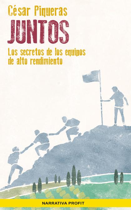 JUNTOS. LOS SECRETOS DE LOS EQUIPOS DE ALTO RENDIMIENTO