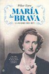 MARÍA LA BRAVA, LA MADRE DEL REY : UNA VIDDA APASIONANTE DE AMOR, DEBER, TRAGEDIA Y SACRIFICIO