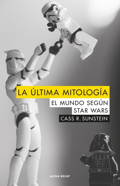 LA ÚLTIMA MITOLOGÍA. EL MUNDO SEGUN STAR WARS