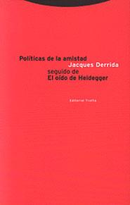 POLÍTICAS DE LA AMISTAD, SEGUIDO DE EL OÍDO DE HEIDEGGER.SEGUIDO DE EL OÍDO DE HEIDEGGER