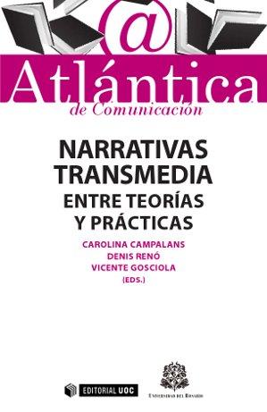 NARRATIVAS TRANSMEDIA : ENTRE TEORÍAS Y PRÁCTICAS