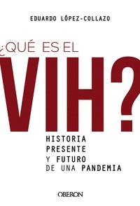 ¿QUÉ ES EL VIH? HISTORIA, PRESENTE Y FUTURO DE UNA PANDEMIA.