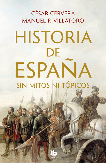 HISTORIA DE ESPAÑA SIN MITOS NI TÓPICOS.