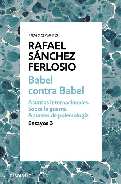 BABEL CONTRA BABEL (ENSAYOS 3). ASUNTOS INTERNACIONALES. SOBRE LA GUERRA. APUNTES DE POLEMOLOGÍ