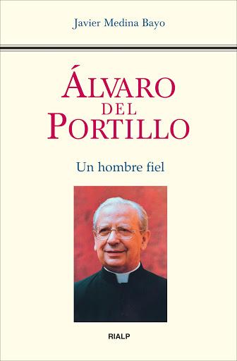ÁLVARO DEL PORTILLO : UN HOMBRE FIEL