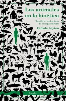 LOS ANIMALES EN LA BIOÉTICA. TENSIÓN EN LAS FRONTERAS DEL ANTROPOCENTRISMO