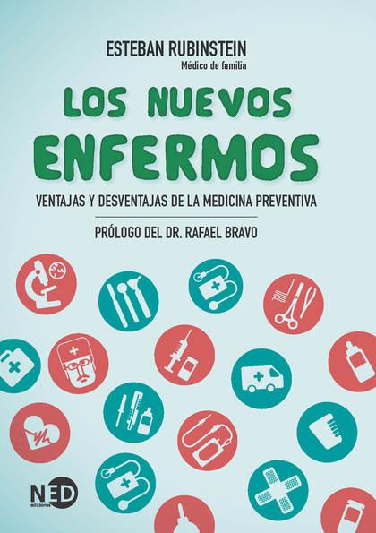 LOS NUEVOS ENFERMOS : VENTAJAS Y DESVENTAJAS DE LA MEDICINA PREVENTIVA