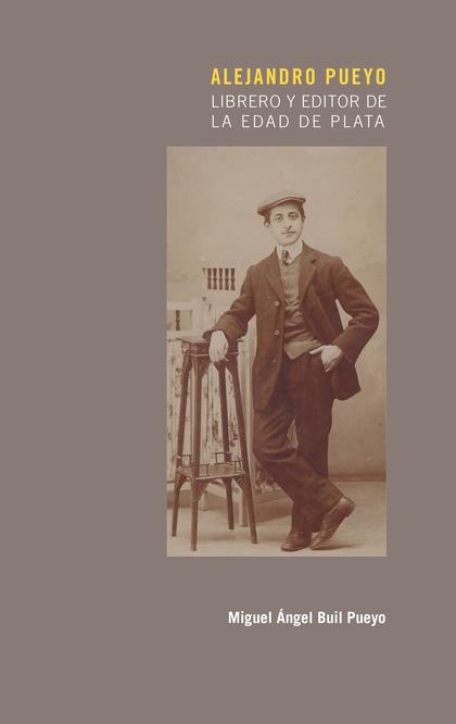 ALEJANDRO PUEYO. LIBRERO Y EDITOR DE LA EDAD DE PLATA