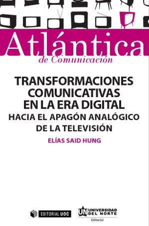 TRANSFORMACIONES COMUNICATIVAS EN LA ERA DIGITAL : HACIA EL APAGÓN ANALÓGICO DE LA TELEVISIÓN