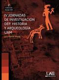 IV JORNADAS DE INVESTIGACIÓN DEL DEPARTAMENTO DE HISTORIA Y ARQUEOLOGÍA DE LA UAM : CELEBRADAS