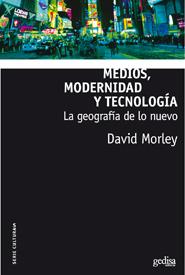 MEDIOS, MODERNIDAD Y TECNOLOGÍA. HACIA UNA TEORÍA INDISCIPLINARÍA DE LA CULTURA