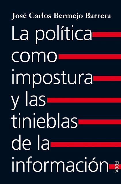 LA POLITICA COMO IMPOSTURA Y LAS TINIEBLAS DE LA INFORMA.