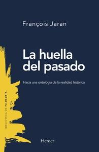 HUELLA DEL PASADO, LA. HACIA UNA ONTOLOGÍA DE LA REALIDAD HISTÓRICA