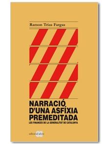 NARRACIÓ D´UNA ASFÍXIA PREMEDITADA : LES FINANCES DE LA GENERALITAT DE CATATUNYA