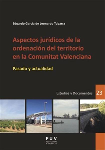 ASPECTOS JUR¡DICOS DE LA ORDENACIÓN DEL TERRITORIO EN LA COMUNITAT VALENCIANA. PASADO Y ACTUALI