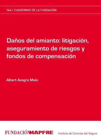 DAÑOS DEL AMIANTO : LITIGACIÓN, ASEGURAMIENTO DE RIESGOS Y FONDOS DE COMPENSACIÓN