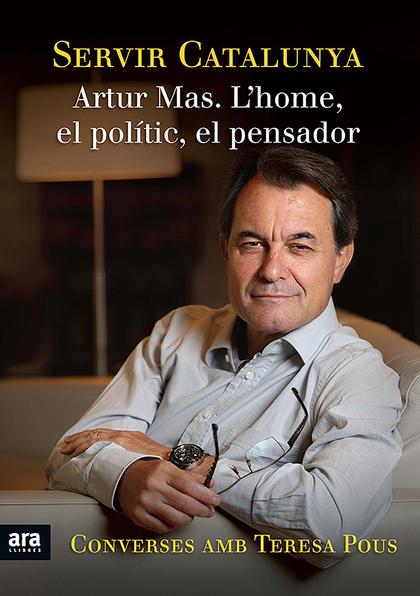 SERVIR CATALUNYA : ARTUR MAS. L´HOME, EL POLÍTIC, EL PENSADOR - CONVERSES AMB TERESA POUS