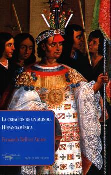 LA CREACIÓN DE UN MUNDO. HISPANOAMÉRICA.