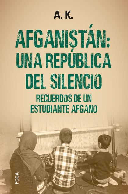 AFGANISTÁN: UNA REPÚBLICA DEL SILENCIO. RECUERDOS DE UN ESTUDIANTE AFGANO