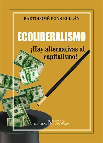 ECOLIBERALISMO : ¡HAY ALTERNATIVAS AL CAPITALISMO!