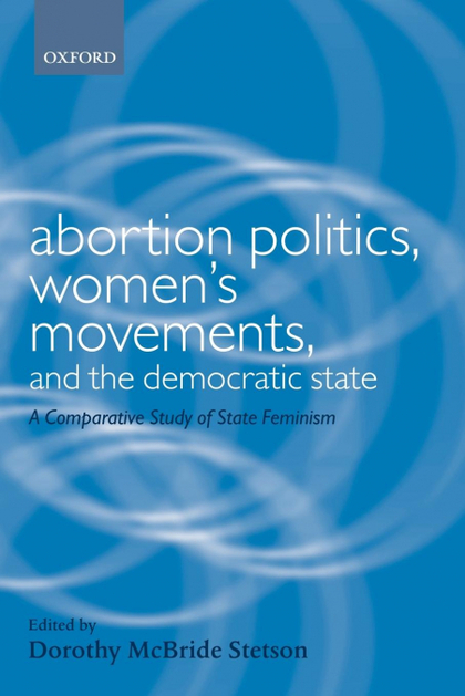 ABORTION POLITICS, WOMEN´S MOVEMENTS, AND THE DEMOCRATIC STATE