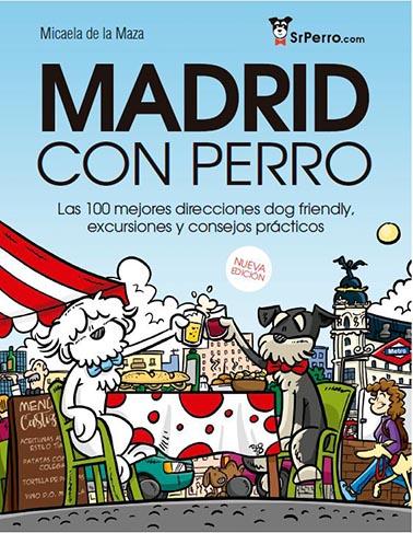 MADRID CON PERRO. LAS 100 MEJORES DIRECCIONES DOG FRIENDLY, EXCURSIONES Y CONSEJOS PRÁCTICOS