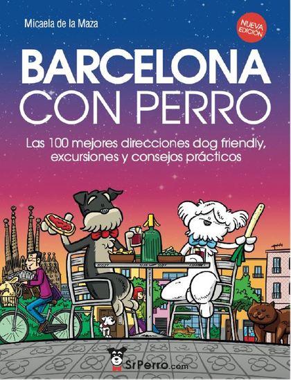 BARCELONA CON PERRO. LAS 100 MEJORES DIRECCIONES DOG FRIENDLY, EXCURSIONES Y CONSEJOS PRÁCTICOS