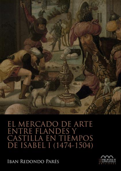EL MERCADO DE ARTE ENTRE FLANDES Y CASTILLA EN TIEMPOS DE ISABEL I (1474-1504).