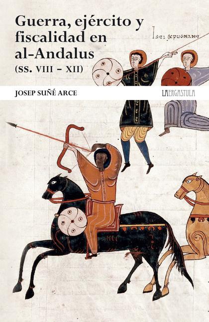 GUERRA, EJÉRCITO Y FISCALIDAD EN AL-ANDALUS (SS. VIII-XII).