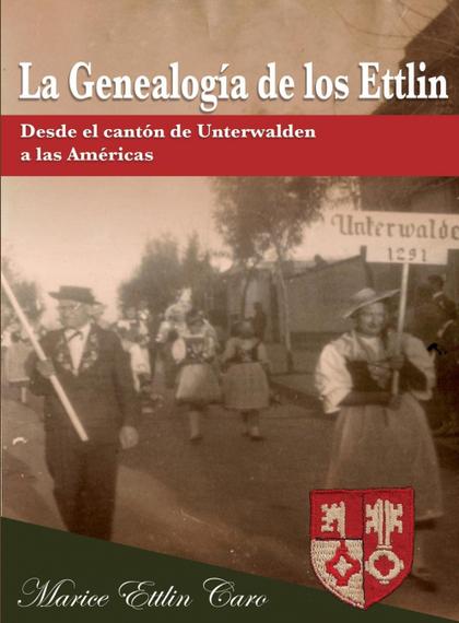 LA GENEALOGÍA DE LOS ETTLIN. DESDE EL CANTÓN DE UNTERWALDEN A LAS AMÉRICAS