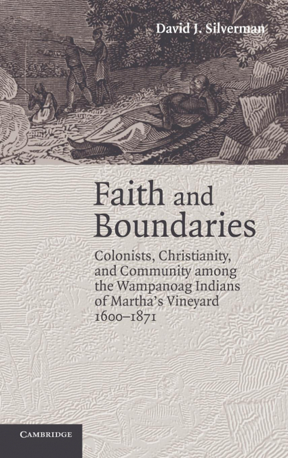 FAITH AND BOUNDARIES. COLONISTS, CHRISTIANITY, AND COMMUNITY AMONG THE WAMPANOAG INDIANS OF MAR