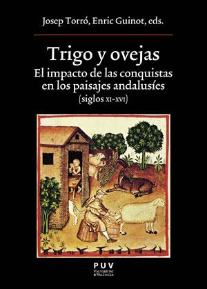TRIGO Y OVEJAS. EL IMPACTO DE LAS CONQUISTAS EN LOS PAISAJES ANDALUSÍES (SIGLOS XI-XVI)