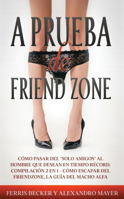 A PRUEBA DE FRIENDZONE